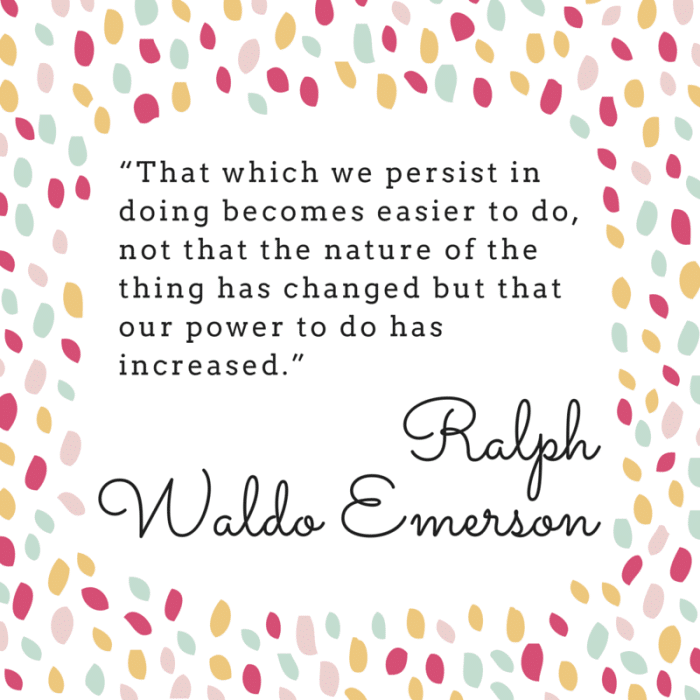 That which we persist in doing... Ralph Waldo Emerson Quote
