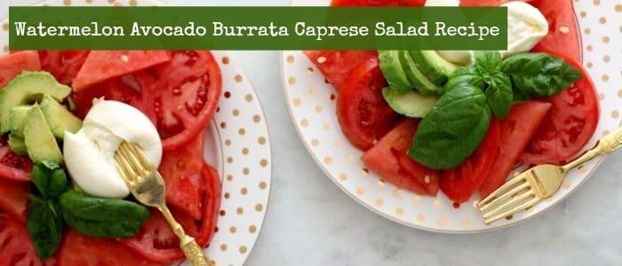 Watermelon Avocado Burrata Caprese Salad Recipe