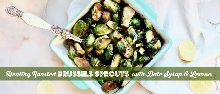 Healthy Roasted Brussels Sprouts Recipe with Date Syrup