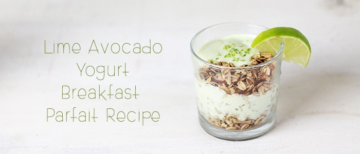 lime avocado yogurt breakfast parfait recipe