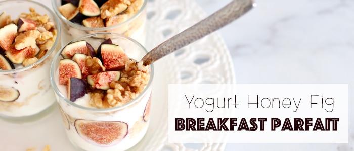 yogurt honey fig breakfast parfait recipe