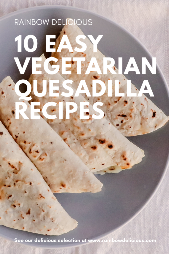 10 Easy Vegetarian Quesadilla Recipes